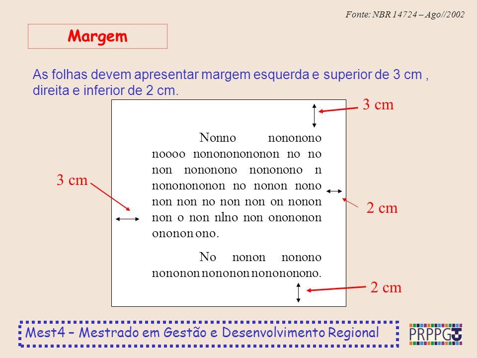 Mest4 – Mestrado em Gestão e Desenvolvimento Regional Fonte: NBR 14724 – Ago//2002 As folhas devem apresentar margem esquerda e superior de 3 cm, direita e inferior de 2 cm.