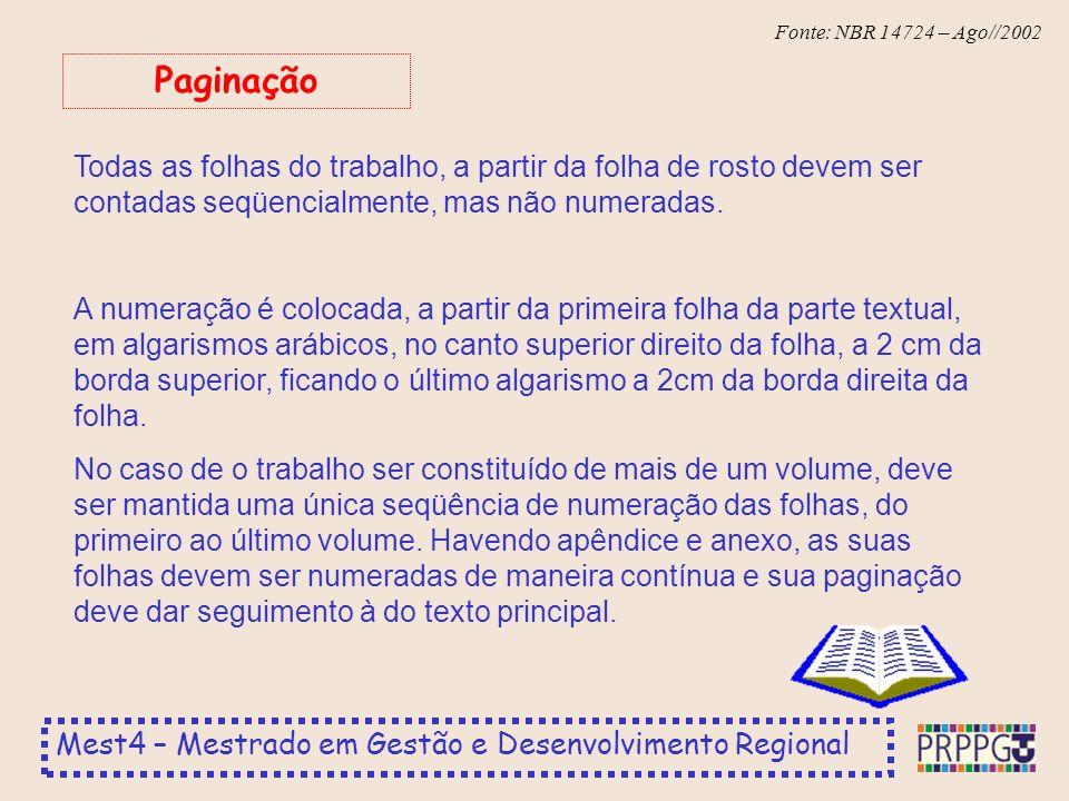 Mest4 – Mestrado em Gestão e Desenvolvimento Regional Fonte: NBR 14724 – Ago//2002 Todas as folhas do trabalho, a partir da folha de rosto devem ser contadas seqüencialmente, mas não numeradas.