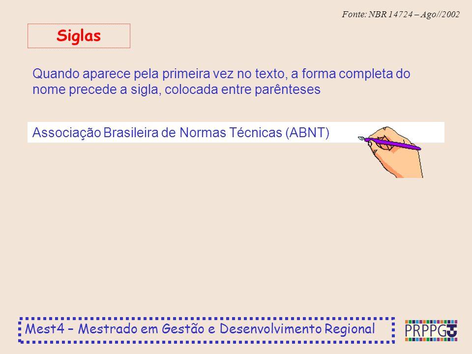Mest4 – Mestrado em Gestão e Desenvolvimento Regional Fonte: NBR 14724 – Ago//2002 Quando aparece pela primeira vez no texto, a forma completa do nome