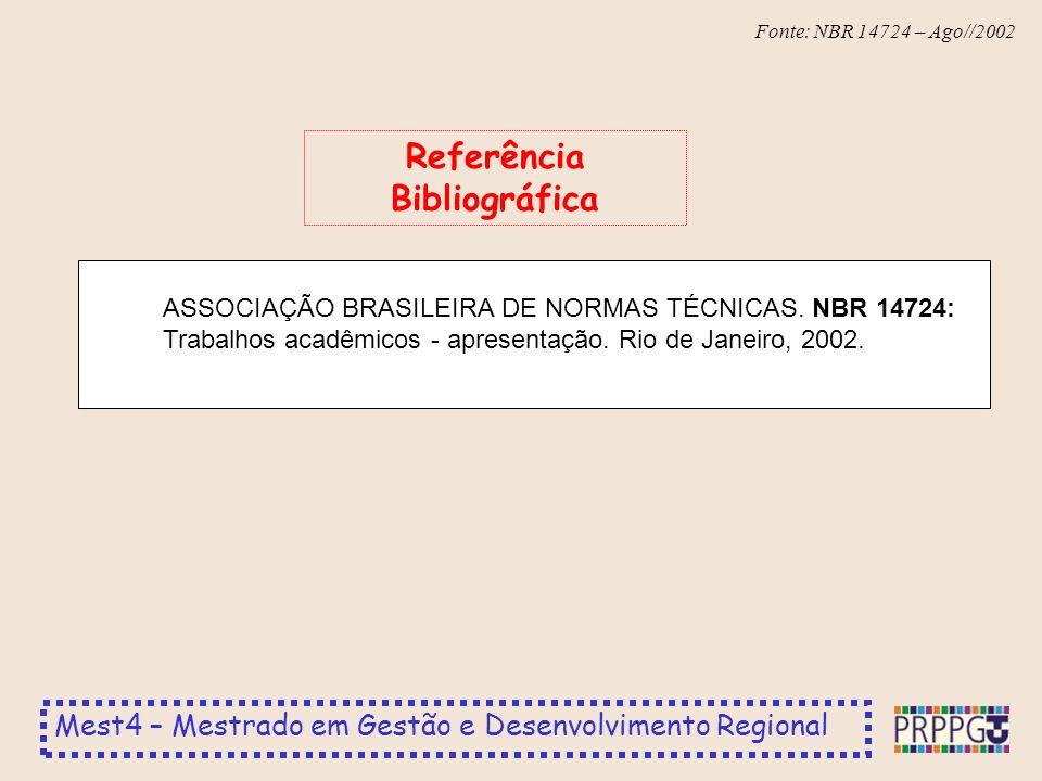 Mest4 – Mestrado em Gestão e Desenvolvimento Regional Fonte: NBR 14724 – Ago//2002 Referência Bibliográfica ASSOCIAÇÃO BRASILEIRA DE NORMAS TÉCNICAS.