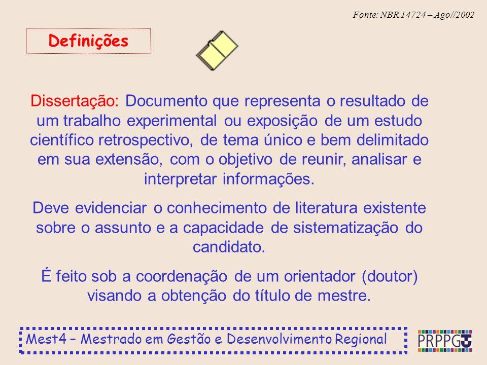 Mest4 – Mestrado em Gestão e Desenvolvimento Regional Fonte: NBR 14724 – Ago//2002 Dissertação: Documento que representa o resultado de um trabalho ex