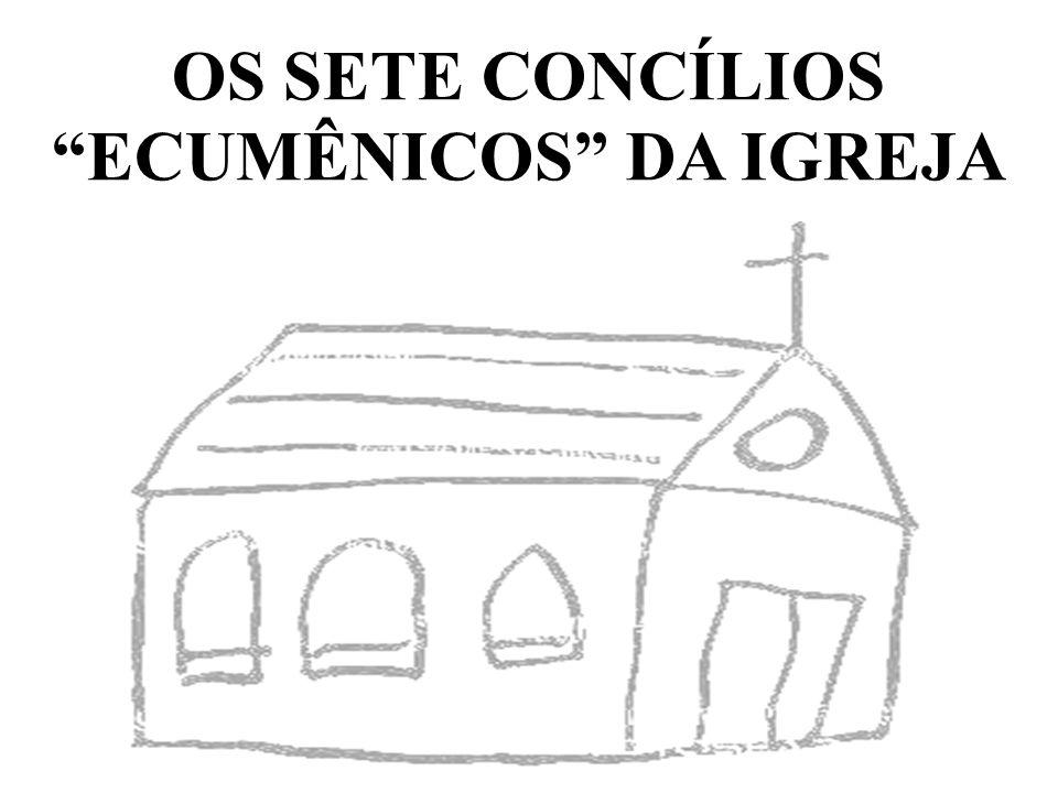 OS SETE CONCÍLIOS ECUMÊNICOS DA IGREJA