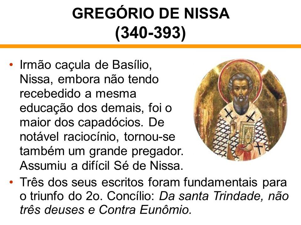 GREGÓRIO DE NISSA (340-393) Irmão caçula de Basílio, Nissa, embora não tendo recebedido a mesma educação dos demais, foi o maior dos capadócios. De no