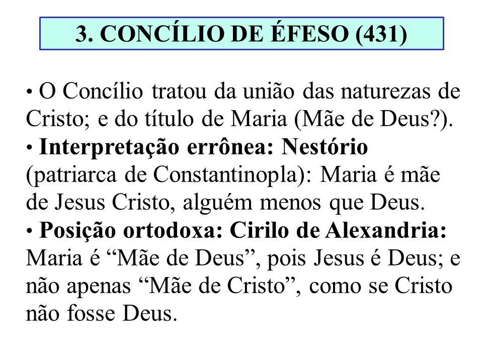 O Concílio tratou da união das naturezas de Cristo; e do título de Maria (Mãe de Deus?). Interpretação errônea: Nestório (patriarca de Constantinopla)