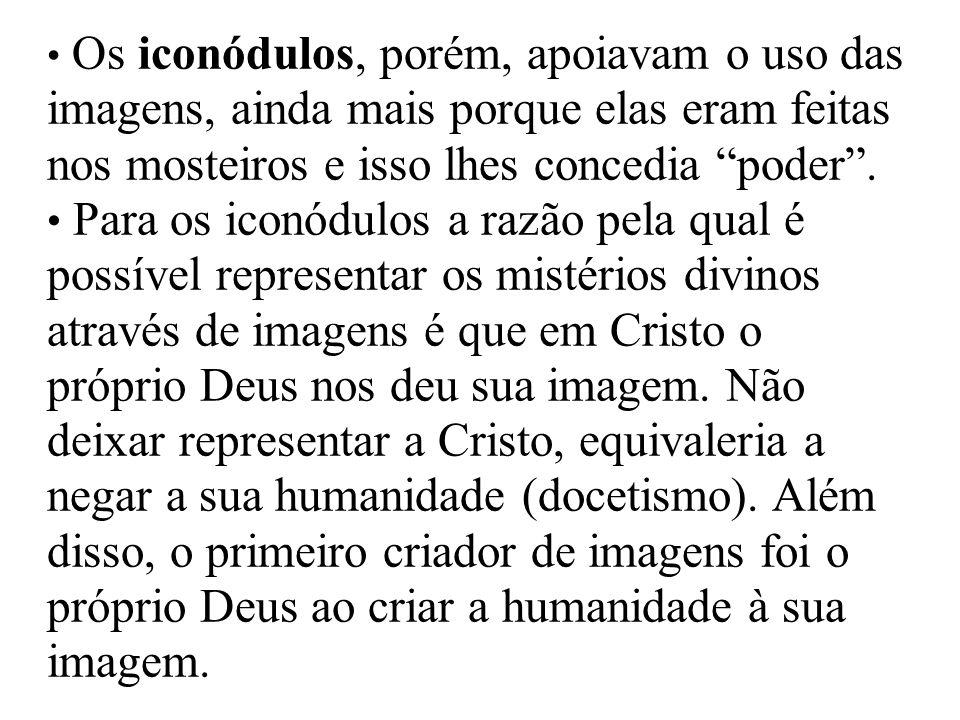 Os iconódulos, porém, apoiavam o uso das imagens, ainda mais porque elas eram feitas nos mosteiros e isso lhes concedia poder. Para os iconódulos a ra