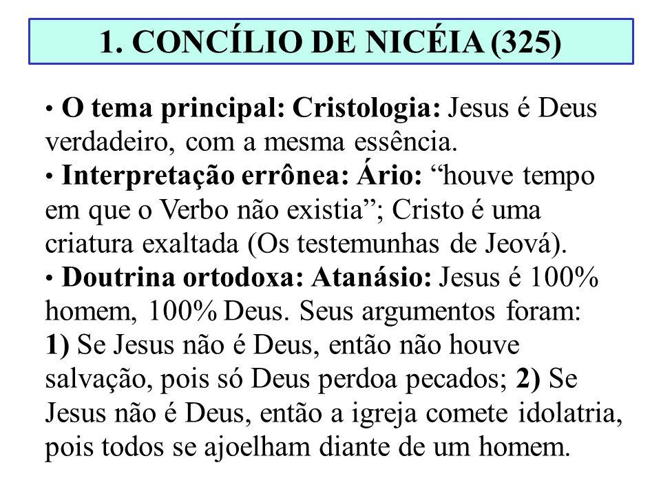 O tema principal: Cristologia: Jesus é Deus verdadeiro, com a mesma essência. Interpretação errônea: Ário: houve tempo em que o Verbo não existia; Cri