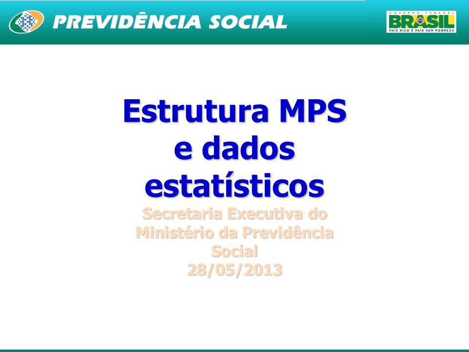 1 Estrutura MPS e dados estatísticos Secretaria Executiva do Ministério da Previdência Social 28/05/2013