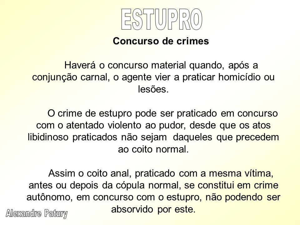 Concurso de crimes Haverá o concurso material quando, após a conjunção carnal, o agente vier a praticar homicídio ou lesões. O crime de estupro pode s