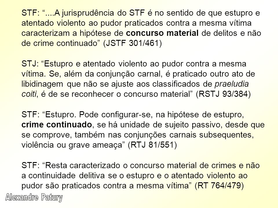 STF:....A jurisprudência do STF é no sentido de que estupro e atentado violento ao pudor praticados contra a mesma vítima caracterizam a hipótese de c