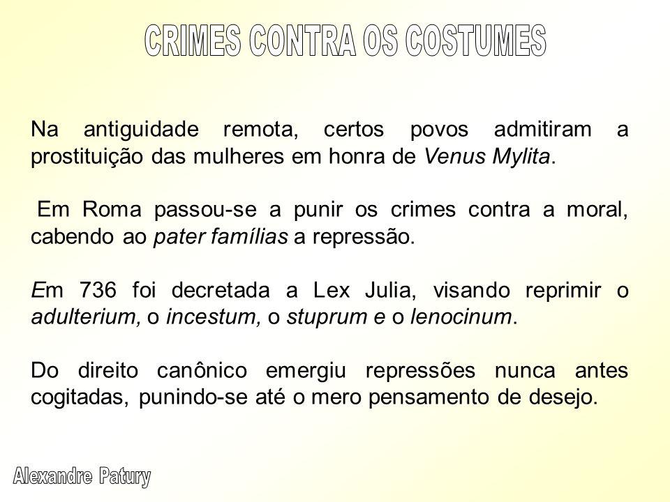 Na antiguidade remota, certos povos admitiram a prostituição das mulheres em honra de Venus Mylita. Em Roma passou-se a punir os crimes contra a moral