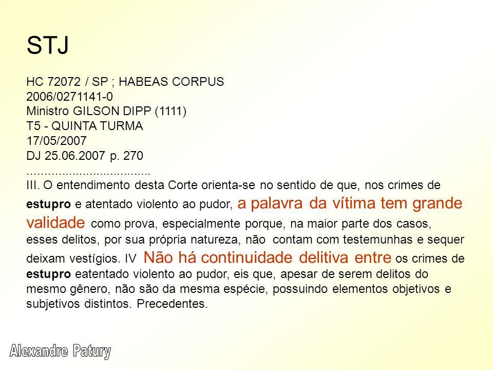 STJ HC 72072 / SP ; HABEAS CORPUS 2006/0271141-0 Ministro GILSON DIPP (1111) T5 - QUINTA TURMA 17/05/2007 DJ 25.06.2007 p. 270........................