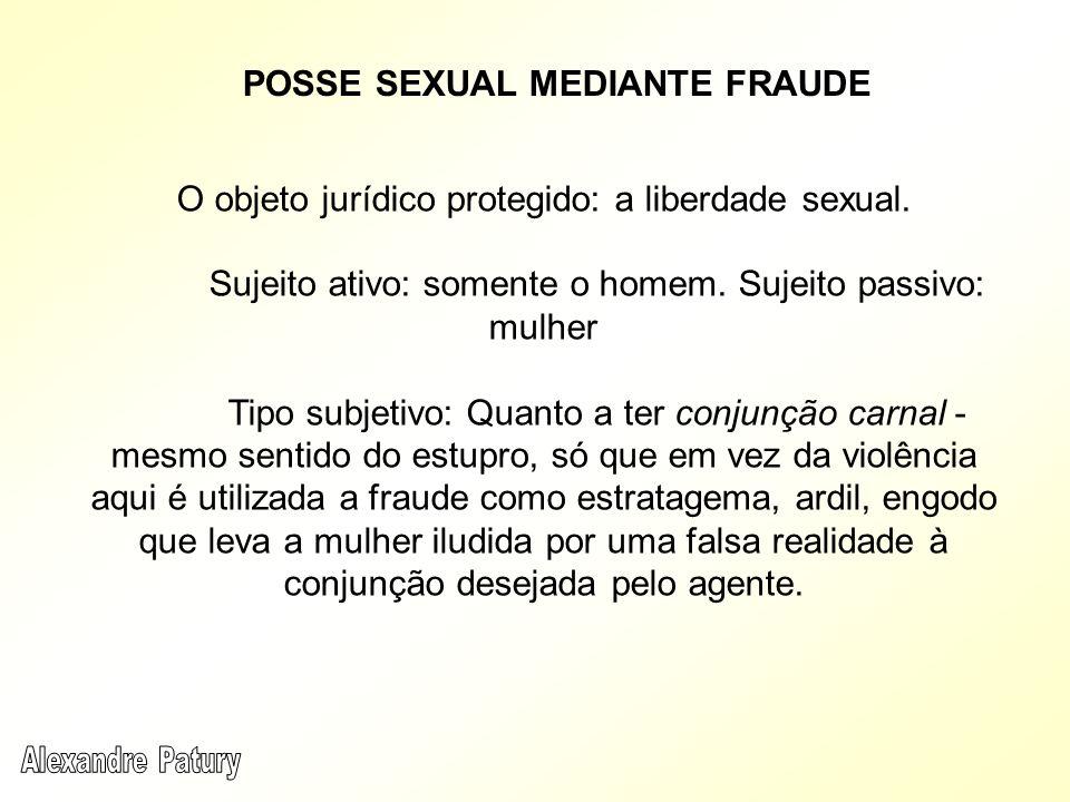 O objeto jurídico protegido: a liberdade sexual. Sujeito ativo: somente o homem. Sujeito passivo: mulher Tipo subjetivo: Quanto a ter conjunção carnal