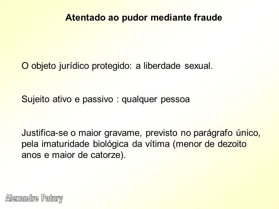 O objeto jurídico protegido: a liberdade sexual. Sujeito ativo e passivo : qualquer pessoa Justifica-se o maior gravame, previsto no parágrafo único,