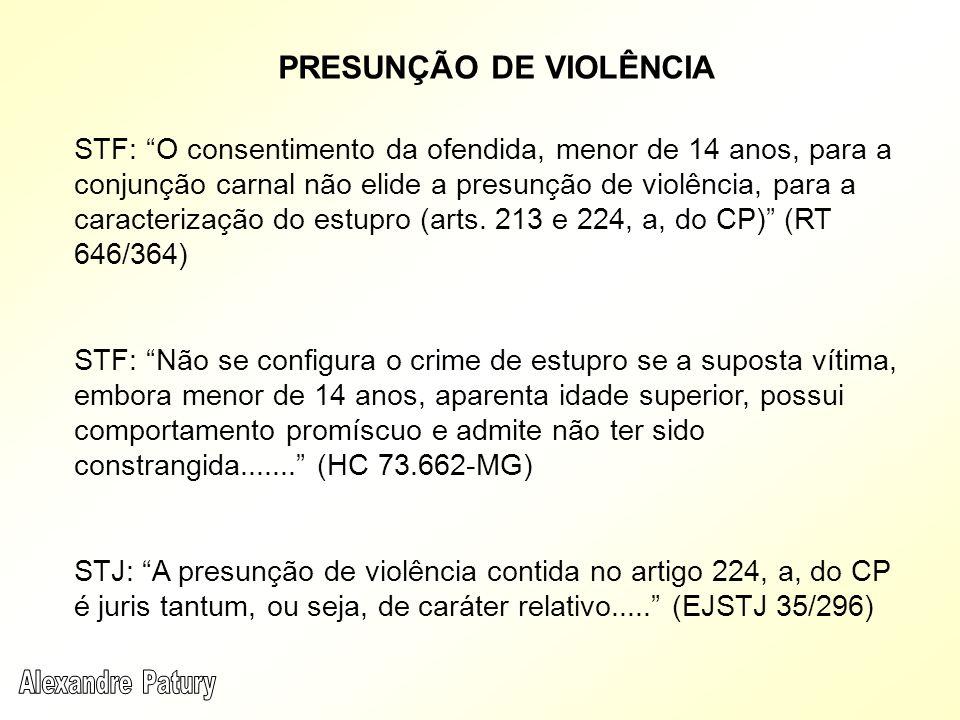 PRESUNÇÃO DE VIOLÊNCIA STF: O consentimento da ofendida, menor de 14 anos, para a conjunção carnal não elide a presunção de violência, para a caracter