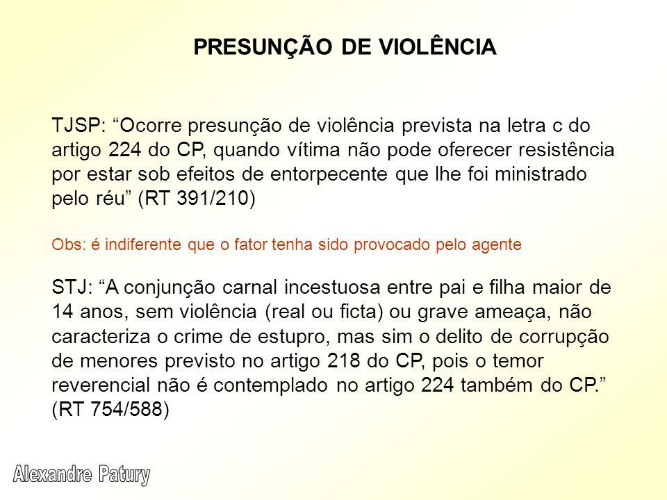 TJSP: Ocorre presunção de violência prevista na letra c do artigo 224 do CP, quando vítima não pode oferecer resistência por estar sob efeitos de ento