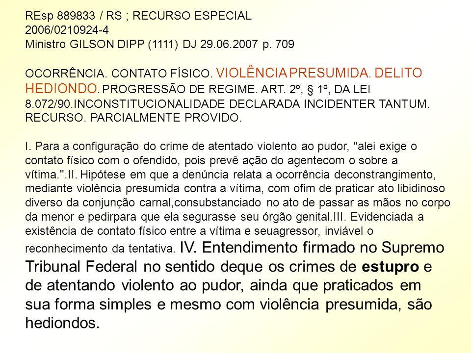 REsp 889833 / RS ; RECURSO ESPECIAL 2006/0210924-4 Ministro GILSON DIPP (1111) DJ 29.06.2007 p. 709 OCORRÊNCIA. CONTATO FÍSICO. VIOLÊNCIA PRESUMIDA. D