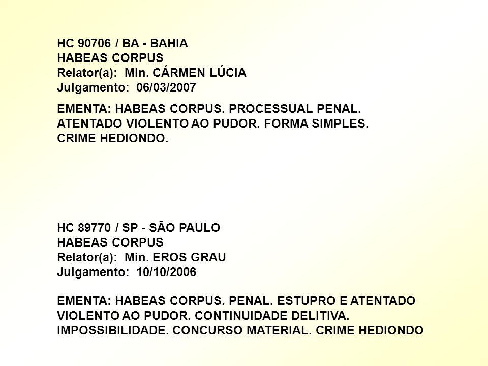 HC 90706 / BA - BAHIA HABEAS CORPUS Relator(a): Min. CÁRMEN LÚCIA Julgamento: 06/03/2007 EMENTA: HABEAS CORPUS. PROCESSUAL PENAL. ATENTADO VIOLENTO AO