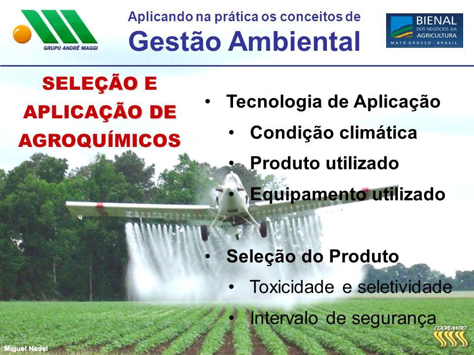Aplicando na prática os conceitos de Gestão Ambiental ÇÃO SELEÇÃO E ÇÃO DE APLICAÇÃO DE AGROQUÍMICOS Tecnologia de Aplicação Condição climática Produt