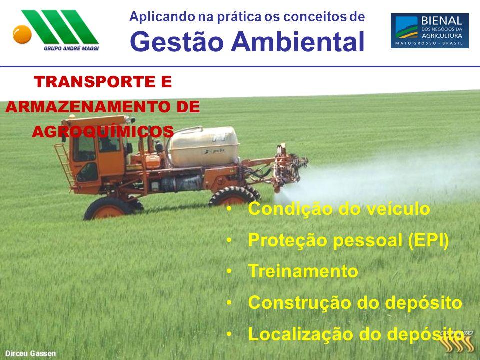 Aplicando na prática os conceitos de Gestão Ambiental TRANSPORTE E DE ARMAZENAMENTO DE AGROQUÍMICOS Condição do veículo Proteção pessoal (EPI) Treinam