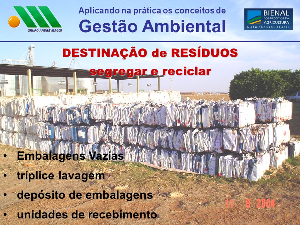 Aplicando na prática os conceitos de Gestão Ambiental ÇÃO de RESÍDUOS DESTINAÇÃO de RESÍDUOS segregar e reciclar Embalagens Vazias tríplice lavagem de