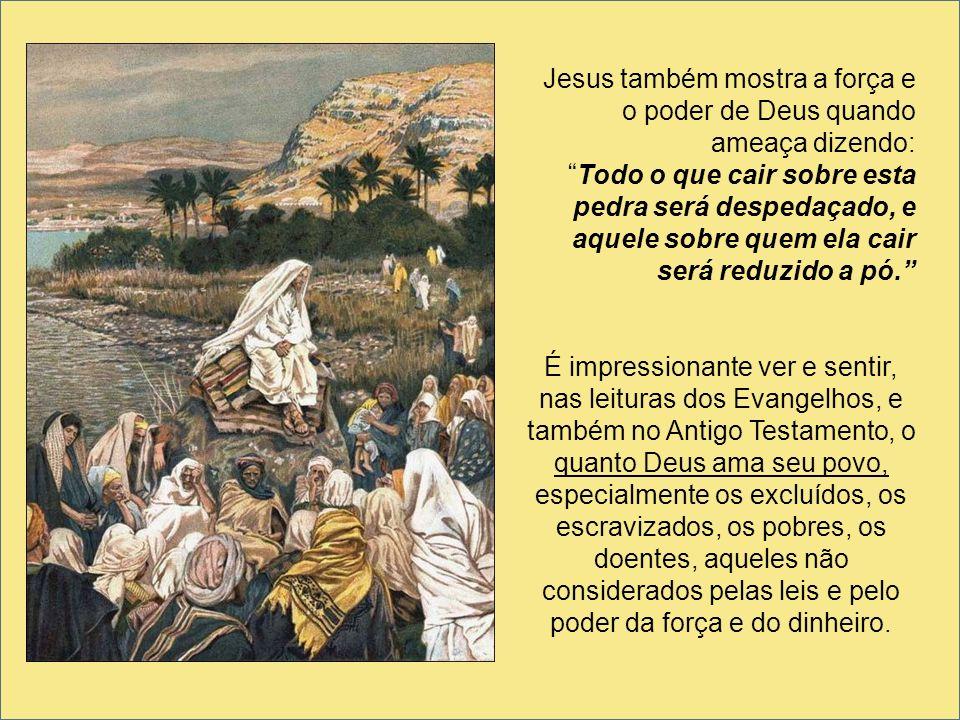 Jesus também mostra a força e o poder de Deus quando ameaça dizendo: Todo o que cair sobre esta pedra será despedaçado, e aquele sobre quem ela cair s