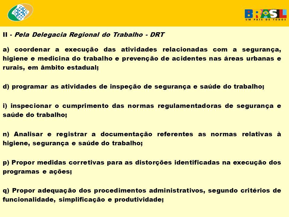 II - Pela Delegacia Regional do Trabalho - DRT a) coordenar a execução das atividades relacionadas com a segurança, higiene e medicina do trabalho e p
