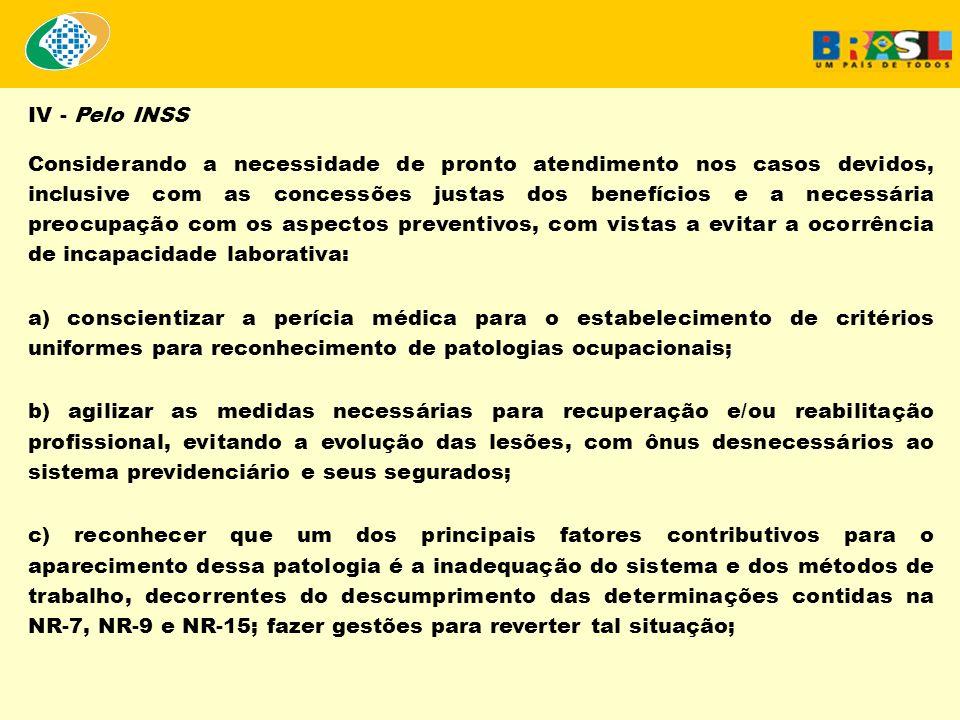 IV - Pelo INSS Considerando a necessidade de pronto atendimento nos casos devidos, inclusive com as concessões justas dos benefícios e a necessária pr