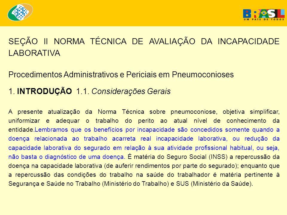 SEÇÃO II NORMA TÉCNICA DE AVALIAÇÃO DA INCAPACIDADE LABORATIVA Procedimentos Administrativos e Periciais em Pneumoconioses 1. INTRODUÇÃO 1.1. Consider