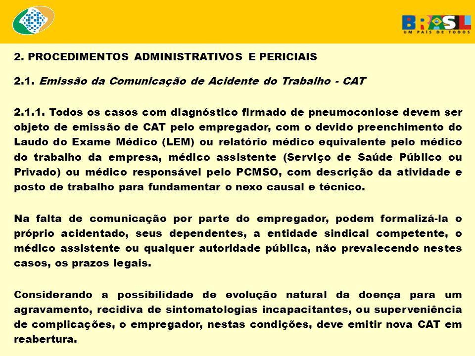 2. PROCEDIMENTOS ADMINISTRATIVOS E PERICIAIS 2.1. Emissão da Comunicação de Acidente do Trabalho - CAT 2.1.1. Todos os casos com diagnóstico firmado d