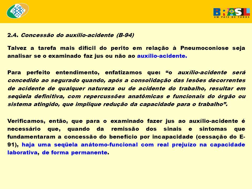 2.4. Concessão do auxílio-acidente (B-94) Talvez a tarefa mais difícil do perito em relação à Pneumoconiose seja analisar se o examinado faz jus ou nã