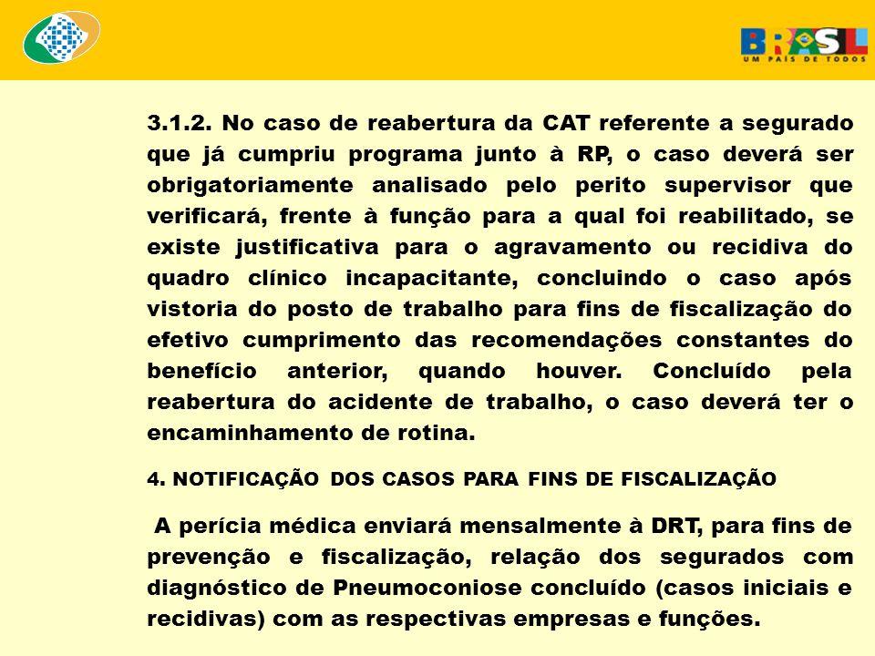 3.1.2. No caso de reabertura da CAT referente a segurado que já cumpriu programa junto à RP, o caso deverá ser obrigatoriamente analisado pelo perito