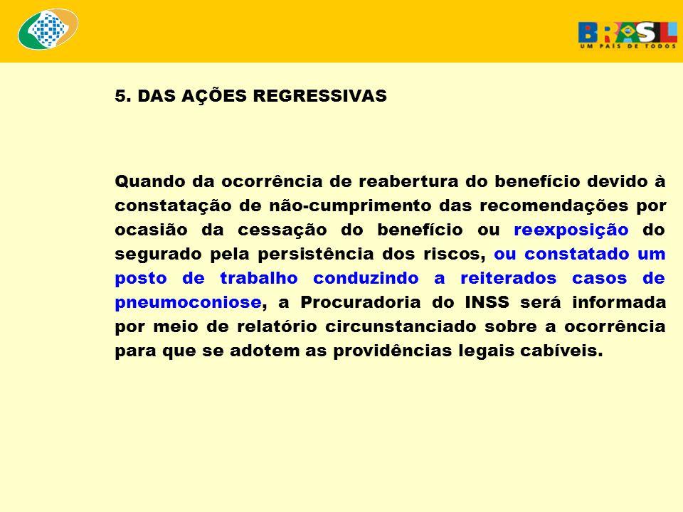 5. DAS AÇÕES REGRESSIVAS Quando da ocorrência de reabertura do benefício devido à constatação de não-cumprimento das recomendações por ocasião da cess