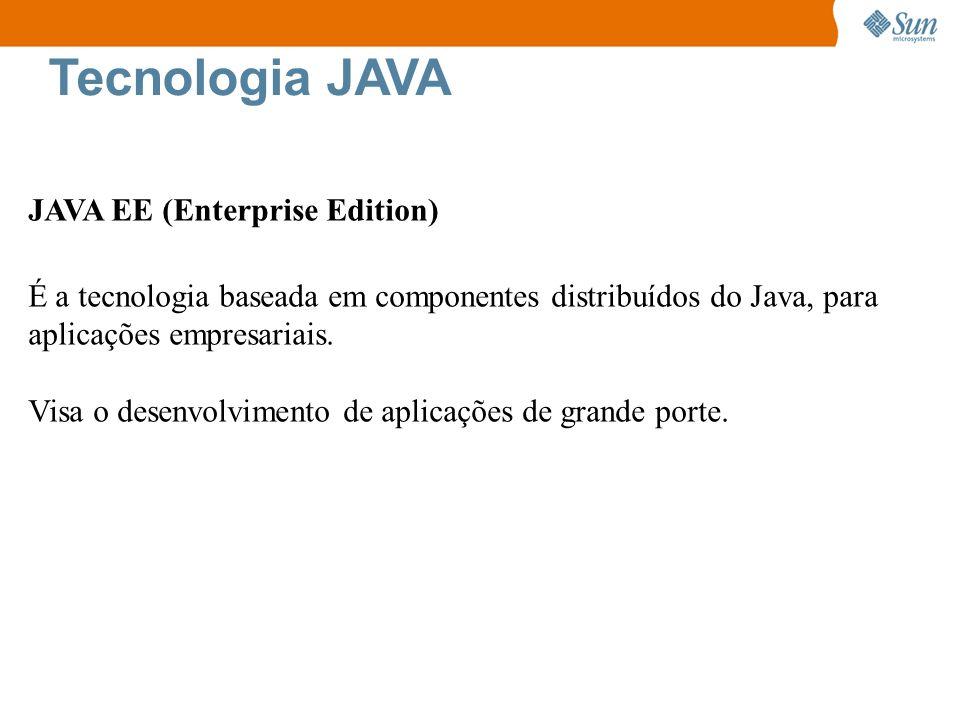 Tecnologia JAVA JAVA EE (Enterprise Edition) É a tecnologia baseada em componentes distribuídos do Java, para aplicações empresariais. Visa o desenvol