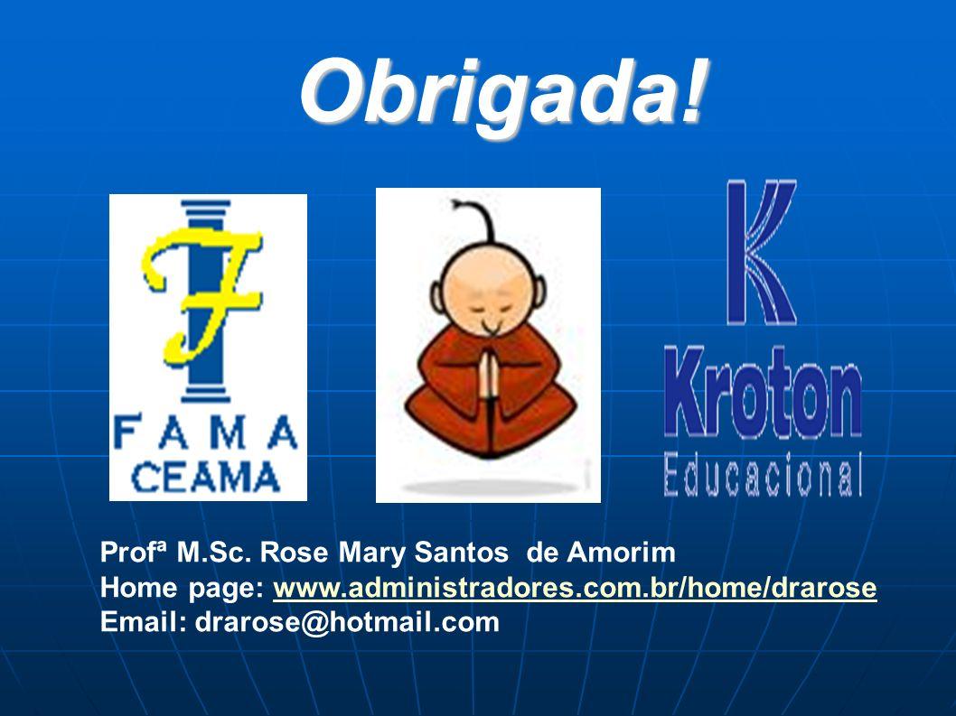 Obrigada! Profª M.Sc. Rose Mary Santos de Amorim Home page: www.administradores.com.br/home/drarosewww.administradores.com.br/home/drarose Email: drar