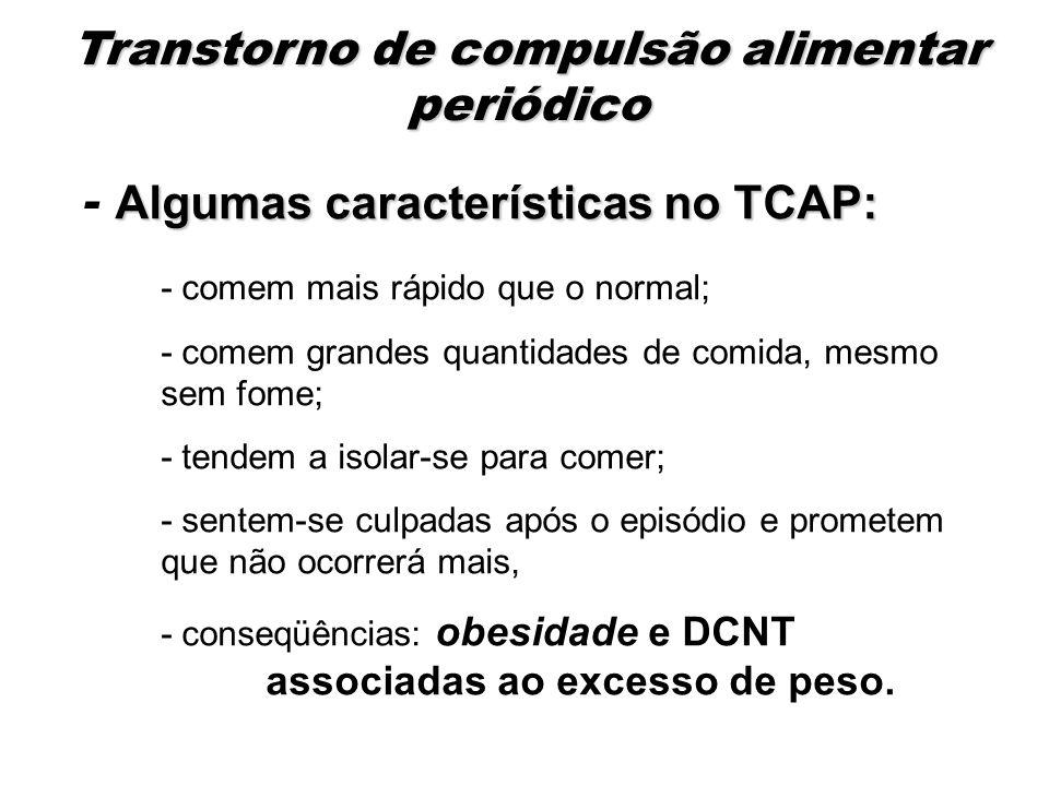 Algumas características no TCAP: - Algumas características no TCAP: - comem mais rápido que o normal; - comem grandes quantidades de comida, mesmo sem