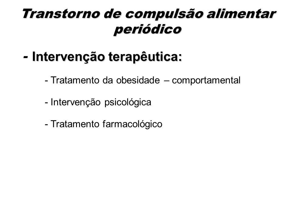 Intervenção terapêutica: - Intervenção terapêutica: - Tratamento da obesidade – comportamental - Intervenção psicológica - Tratamento farmacológico Tr