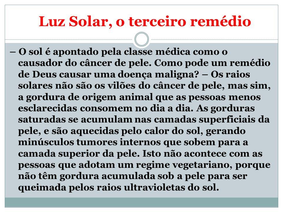 Luz Solar, o terceiro remédio – O sol é apontado pela classe médica como o causador do câncer de pele. Como pode um remédio de Deus causar uma doença