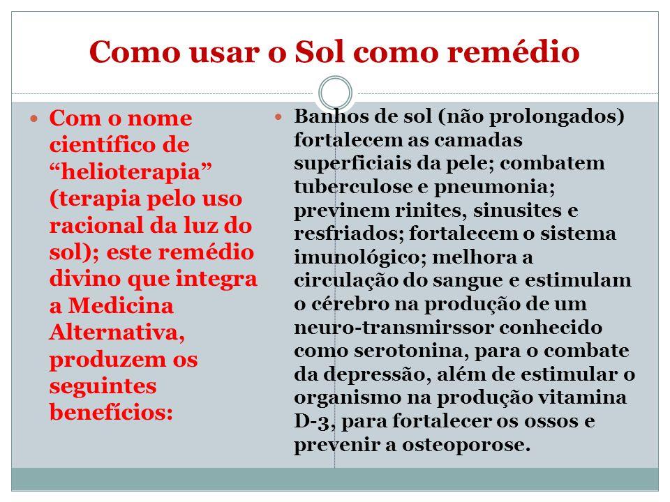 Como usar o Sol como remédio Com o nome científico de helioterapia (terapia pelo uso racional da luz do sol); este remédio divino que integra a Medici