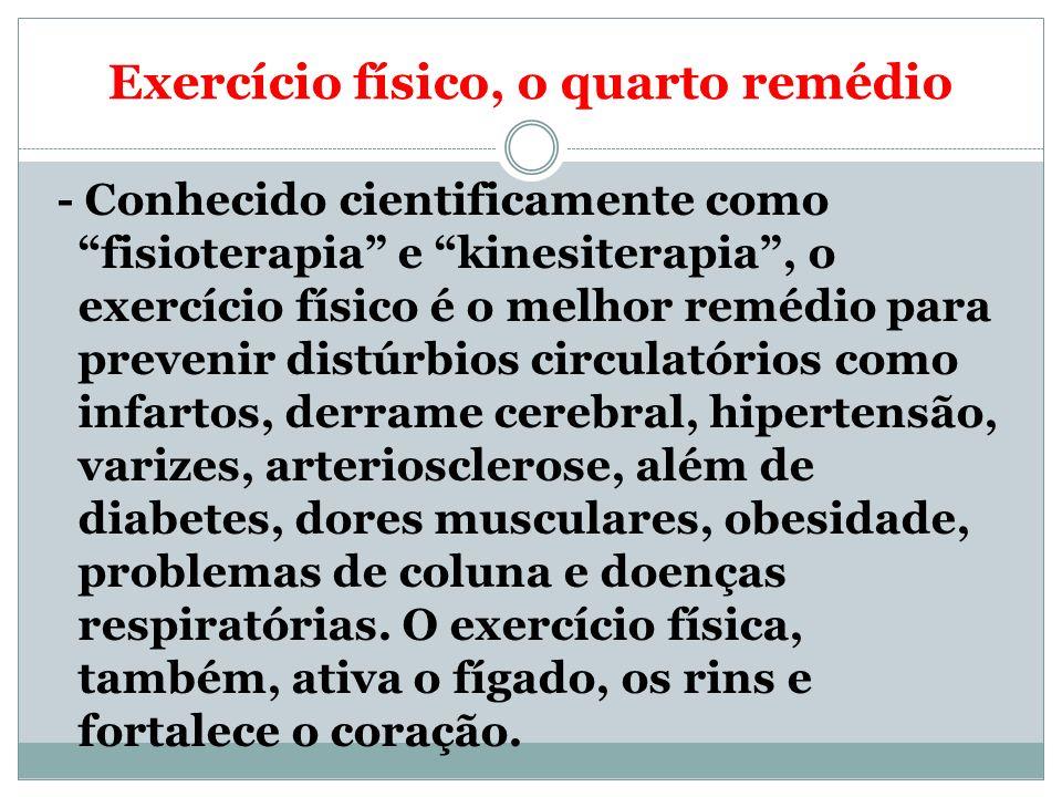 Exercício físico, o quarto remédio - Conhecido cientificamente como fisioterapia e kinesiterapia, o exercício físico é o melhor remédio para prevenir