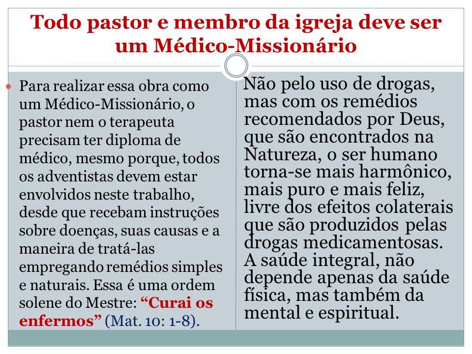 Todo pastor e membro da igreja deve ser um Médico-Missionário Para realizar essa obra como um Médico-Missionário, o pastor nem o terapeuta precisam te