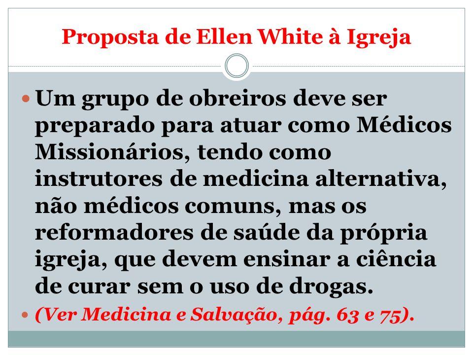 Proposta de Ellen White à Igreja Um grupo de obreiros deve ser preparado para atuar como Médicos Missionários, tendo como instrutores de medicina alte
