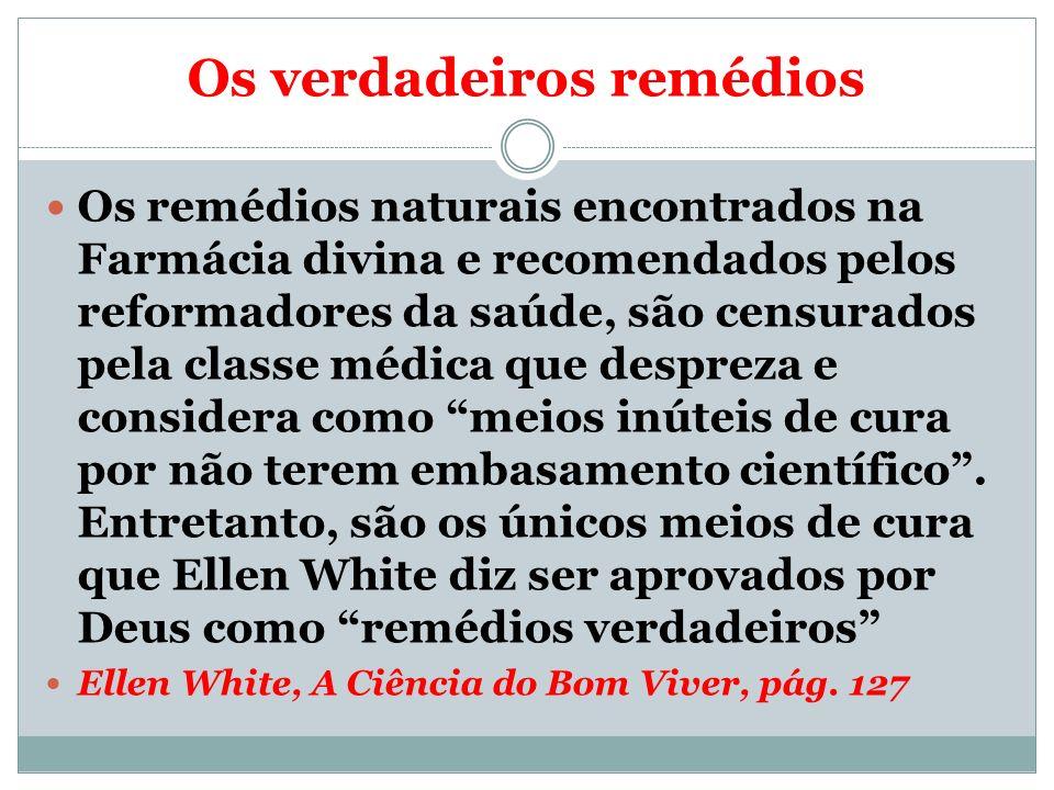 Os verdadeiros remédios Os remédios naturais encontrados na Farmácia divina e recomendados pelos reformadores da saúde, são censurados pela classe méd