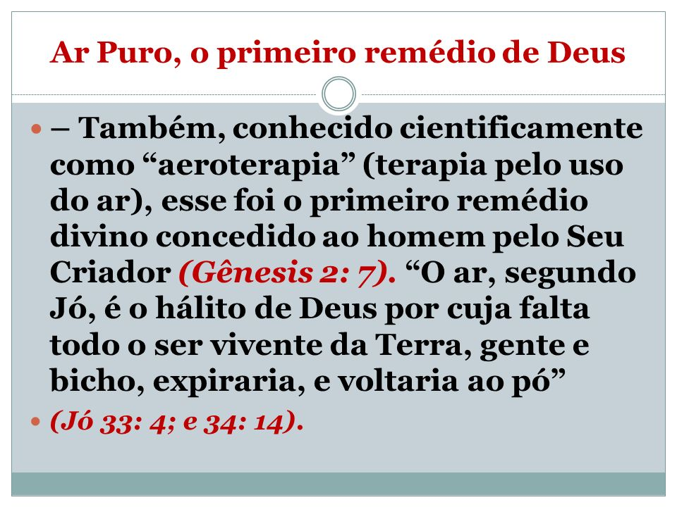 Ar Puro, o primeiro remédio de Deus – Também, conhecido cientificamente como aeroterapia (terapia pelo uso do ar), esse foi o primeiro remédio divino