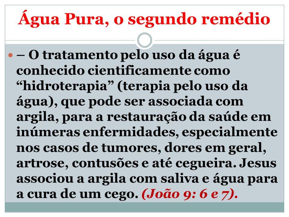 Água Pura, o segundo remédio – O tratamento pelo uso da água é conhecido cientificamente como hidroterapia (terapia pelo uso da água), que pode ser as