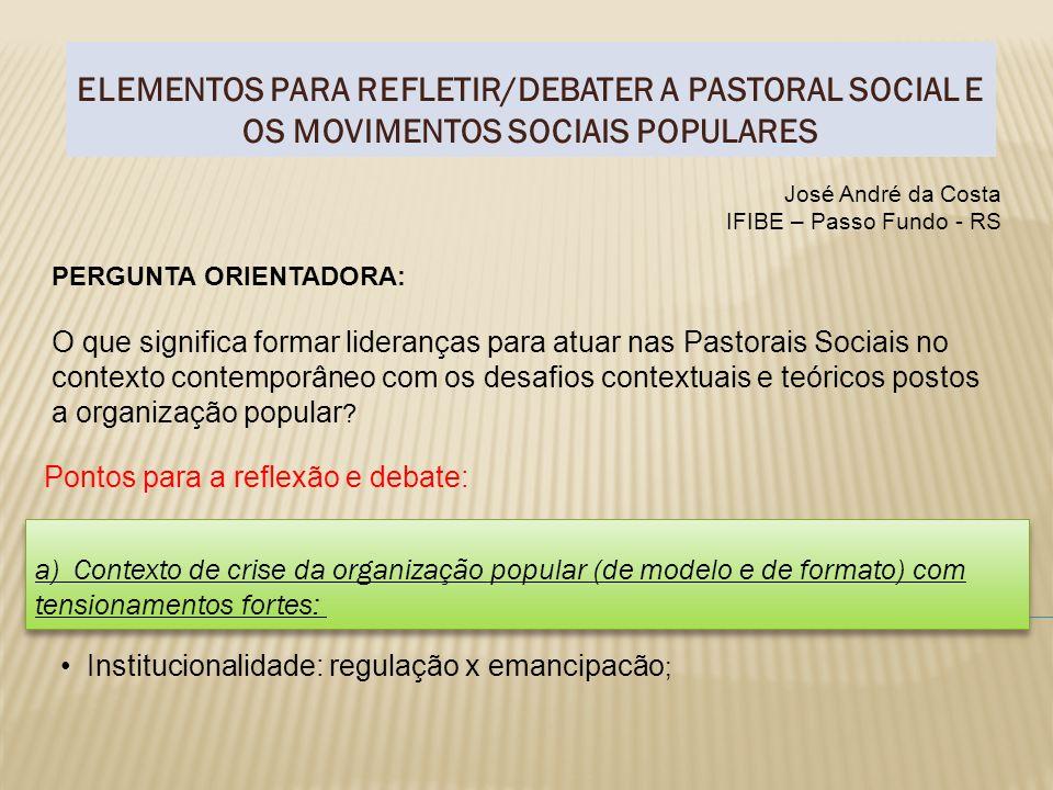 ELEMENTOS PARA REFLETIR/DEBATER A PASTORAL SOCIAL E OS MOVIMENTOS SOCIAIS POPULARES José André da Costa IFIBE – Passo Fundo - RS PERGUNTA ORIENTADORA: