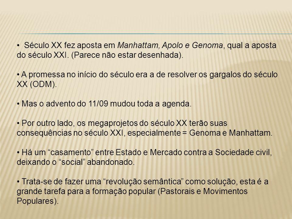 Século XX fez aposta em Manhattam, Apolo e Genoma, qual a aposta do século XXI. (Parece não estar desenhada). A promessa no início do século era a de