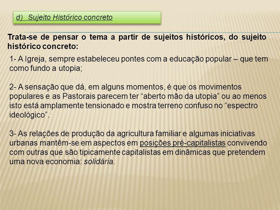 d) Sujeito Histórico concreto Trata-se de pensar o tema a partir de sujeitos históricos, do sujeito histórico concreto: 1- A Igreja, sempre estabelece