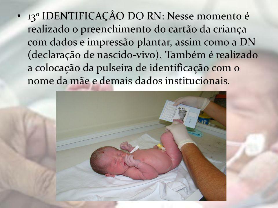 13º IDENTIFICAÇÂO DO RN: Nesse momento é realizado o preenchimento do cartão da criança com dados e impressão plantar, assim como a DN (declaração de