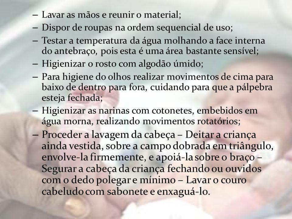 – Lavar as mãos e reunir o material; – Dispor de roupas na ordem sequencial de uso; – Testar a temperatura da água molhando a face interna do antebraç