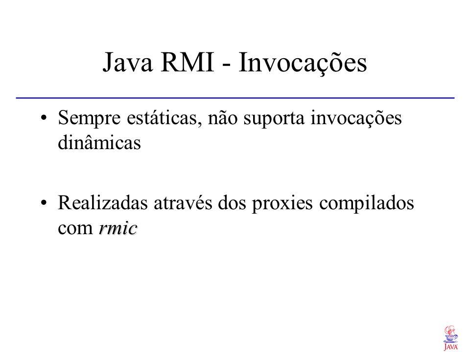 Java RMI - Invocações Sempre estáticas, não suporta invocações dinâmicas rmicRealizadas através dos proxies compilados com rmic